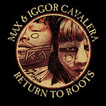 Return to Roots, Max & Igor Cavalera